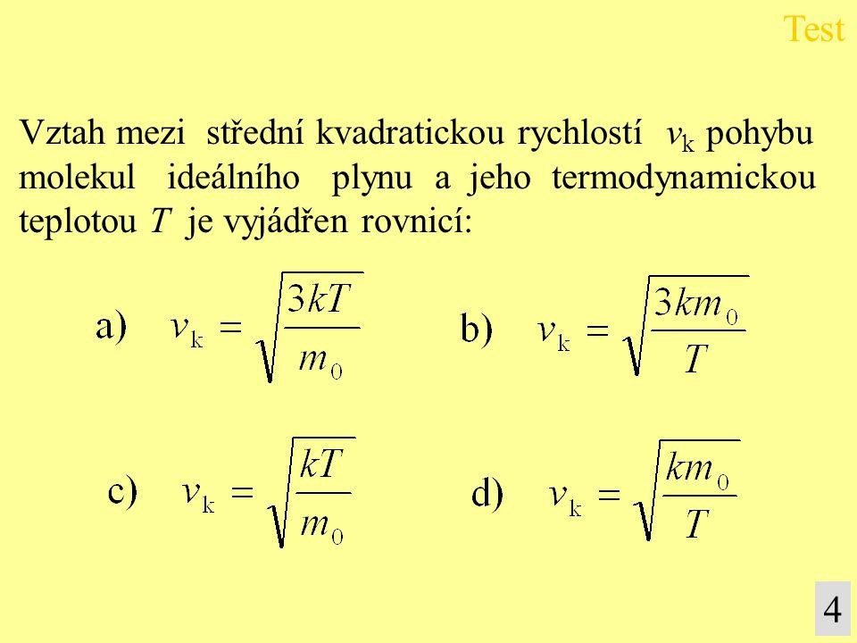 Test 4 Vztah mezi střední kvadratickou rychlostí vk pohybu