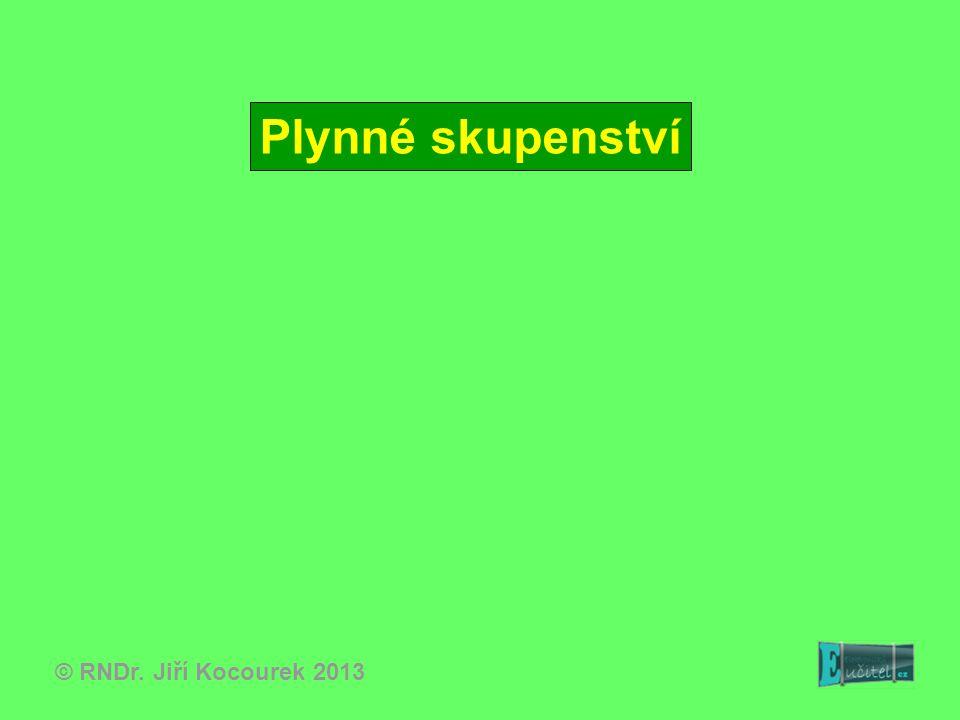 Plynné skupenství © RNDr. Jiří Kocourek 2013