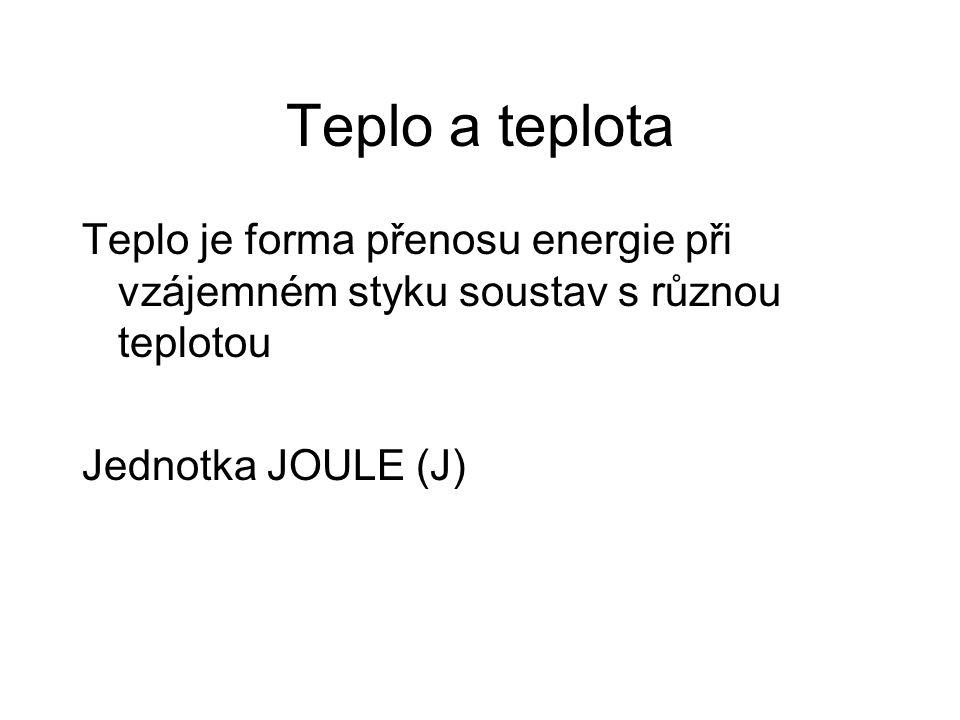 Teplo a teplota Teplo je forma přenosu energie při vzájemném styku soustav s různou teplotou.