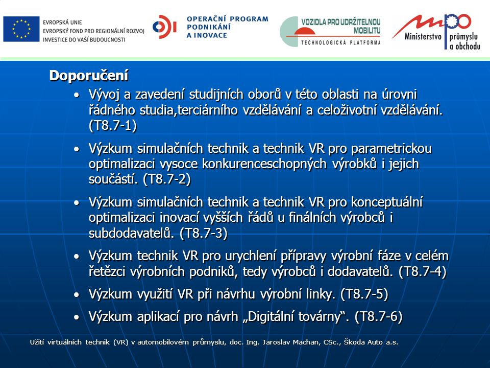 Doporučení Vývoj a zavedení studijních oborů v této oblasti na úrovni řádného studia,terciárního vzdělávání a celoživotní vzdělávání. (T8.7-1)