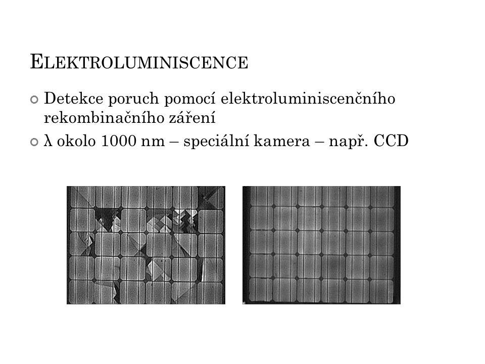Elektroluminiscence Detekce poruch pomocí elektroluminiscenčního rekombinačního záření.