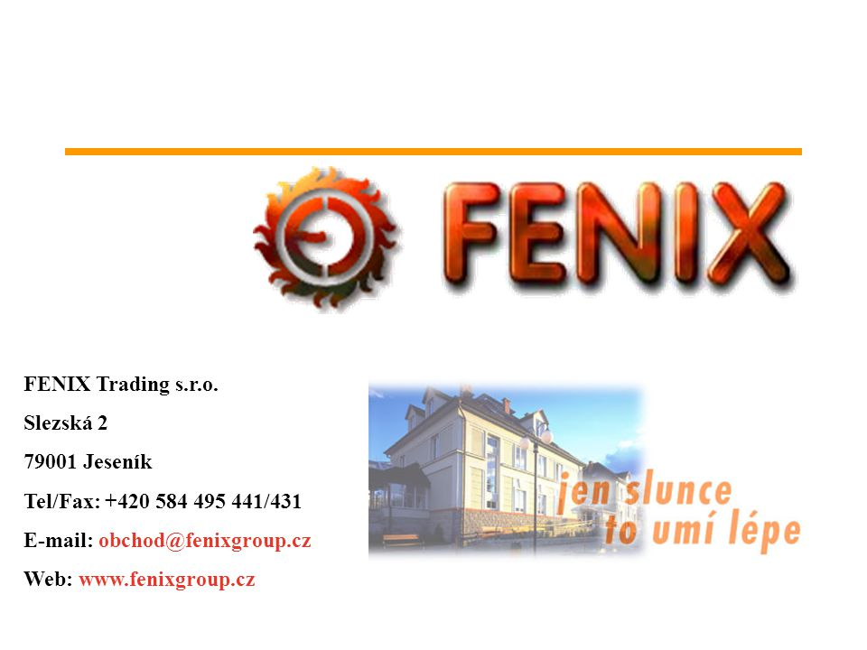 FENIX Trading s.r.o. Slezská 2. 79001 Jeseník. Tel/Fax: +420 584 495 441/431. E-mail: obchod@fenixgroup.cz.