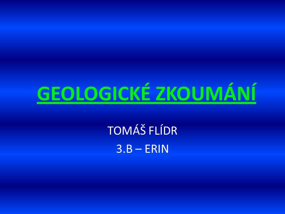 GEOLOGICKÉ ZKOUMÁNÍ TOMÁŠ FLÍDR 3.B – ERIN