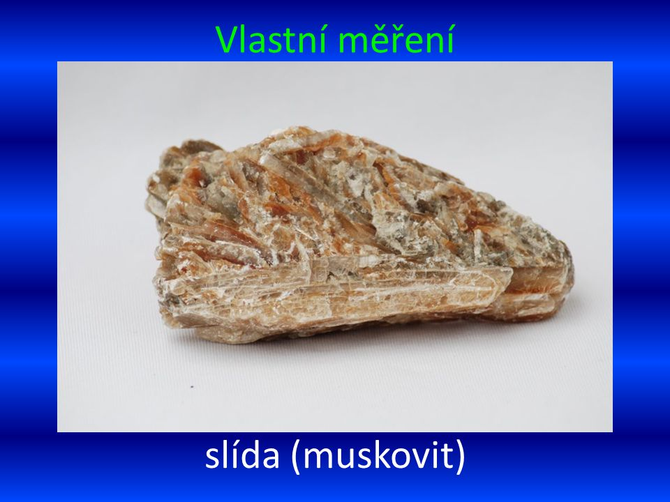 Vlastní měření slída (muskovit)