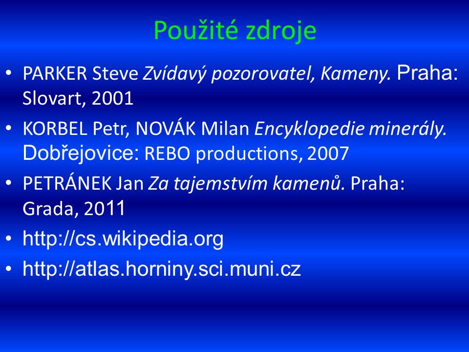 Použité zdroje PARKER Steve Zvídavý pozorovatel, Kameny. Praha: Slovart, 2001.