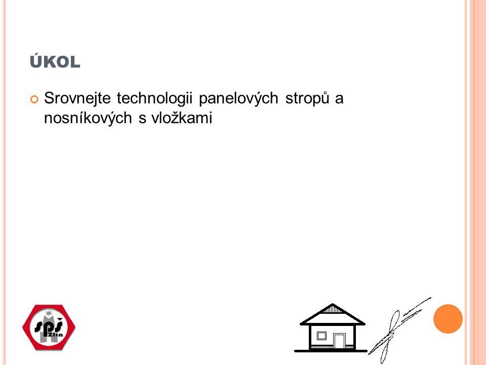 úkol Srovnejte technologii panelových stropů a nosníkových s vložkami