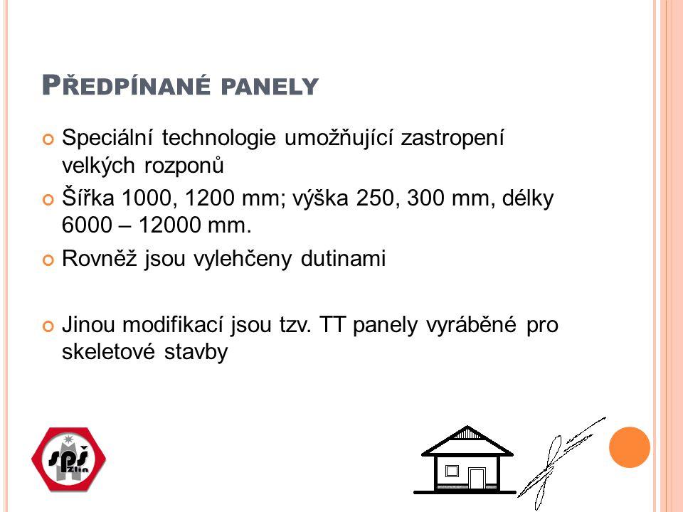 Předpínané panely Speciální technologie umožňující zastropení velkých rozponů. Šířka 1000, 1200 mm; výška 250, 300 mm, délky 6000 – 12000 mm.
