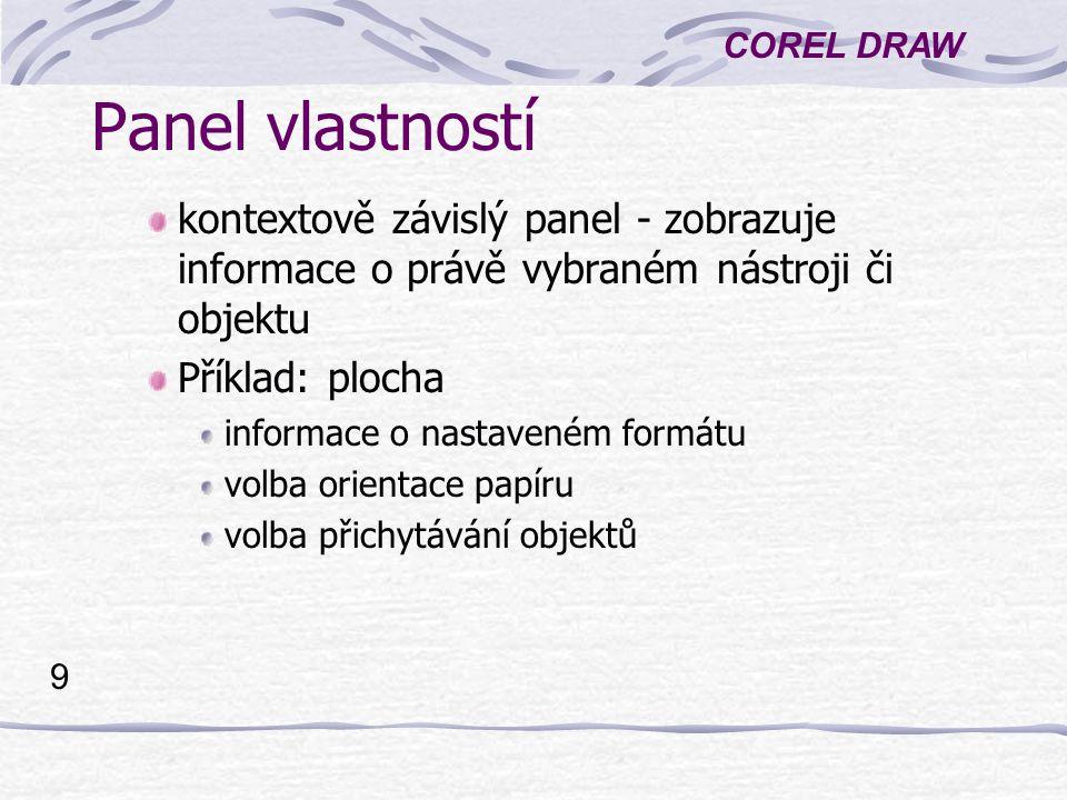 Panel vlastností kontextově závislý panel - zobrazuje informace o právě vybraném nástroji či objektu.
