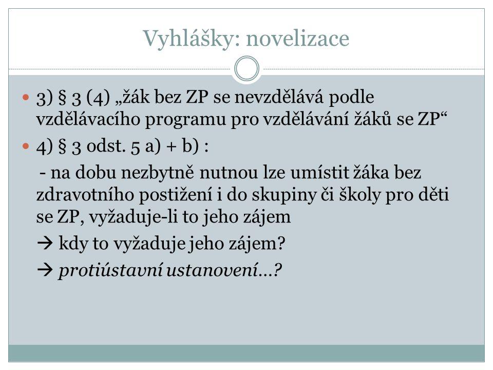"""Vyhlášky: novelizace 3) § 3 (4) """"žák bez ZP se nevzdělává podle vzdělávacího programu pro vzdělávání žáků se ZP"""