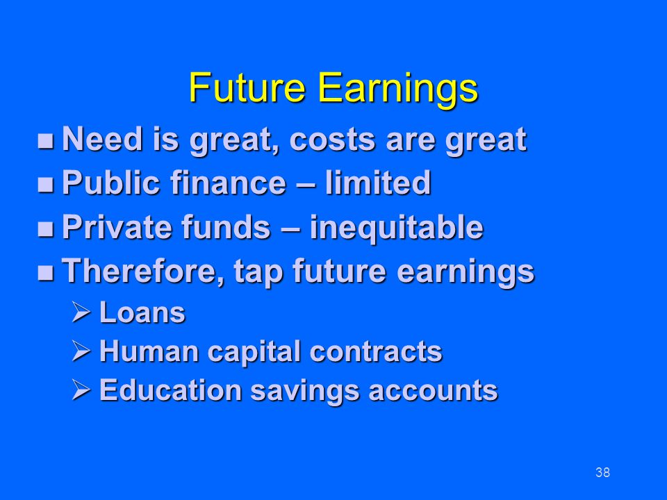 Future Earnings Need is great, costs are great