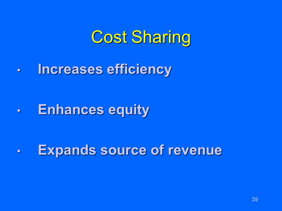 Cost Sharing Increases efficiency Enhances equity
