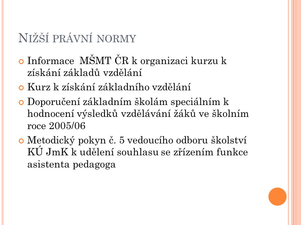 Nižší právní normy Informace MŠMT ČR k organizaci kurzu k získání základů vzdělání. Kurz k získání základního vzdělání.