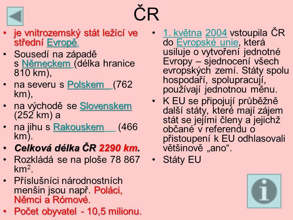 ČR je vnitrozemský stát ležící ve střední Evropě.