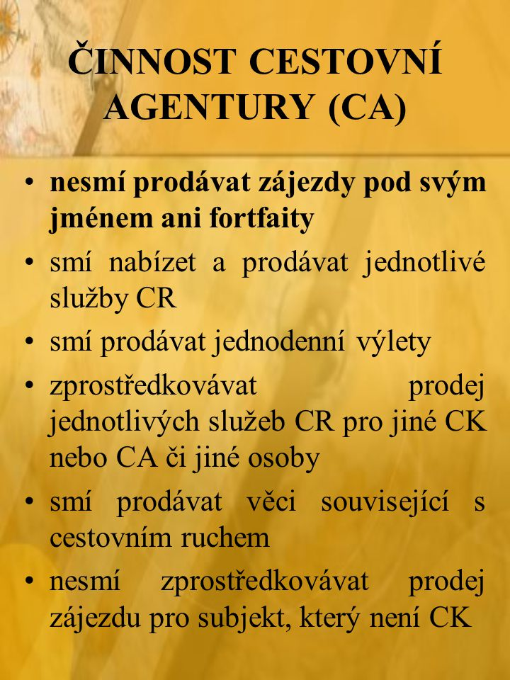 ČINNOST CESTOVNÍ AGENTURY (CA)