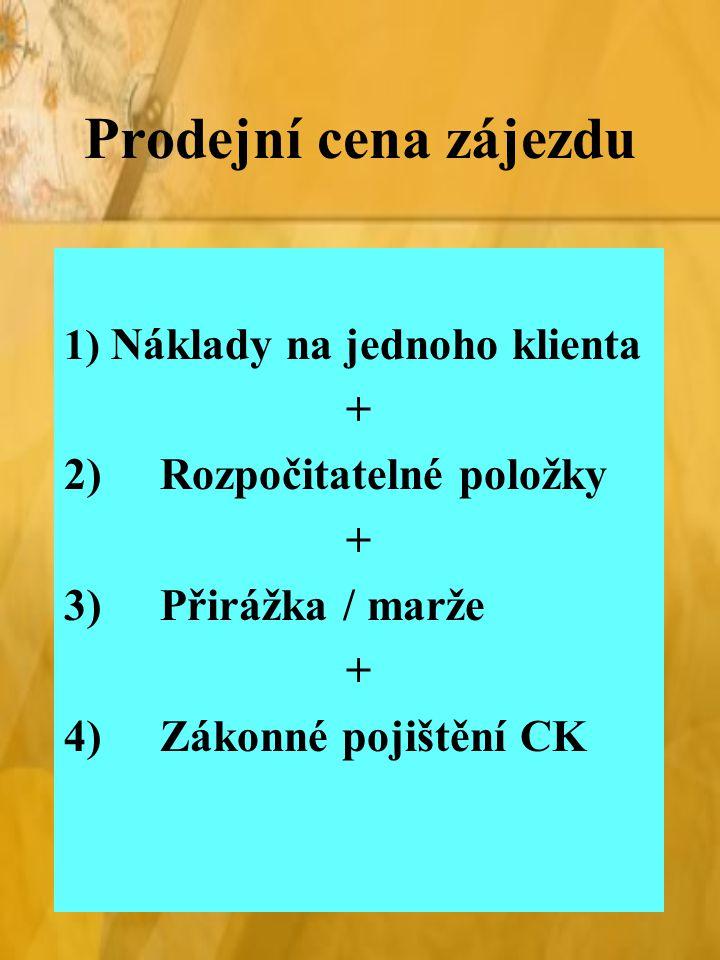 Prodejní cena zájezdu + 2) Rozpočitatelné položky 3) Přirážka / marže