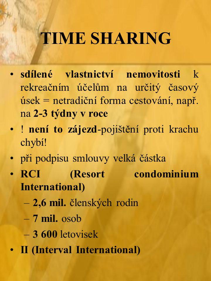 TIME SHARING sdílené vlastnictví nemovitosti k rekreačním účelům na určitý časový úsek = netradiční forma cestování, např. na 2-3 týdny v roce.