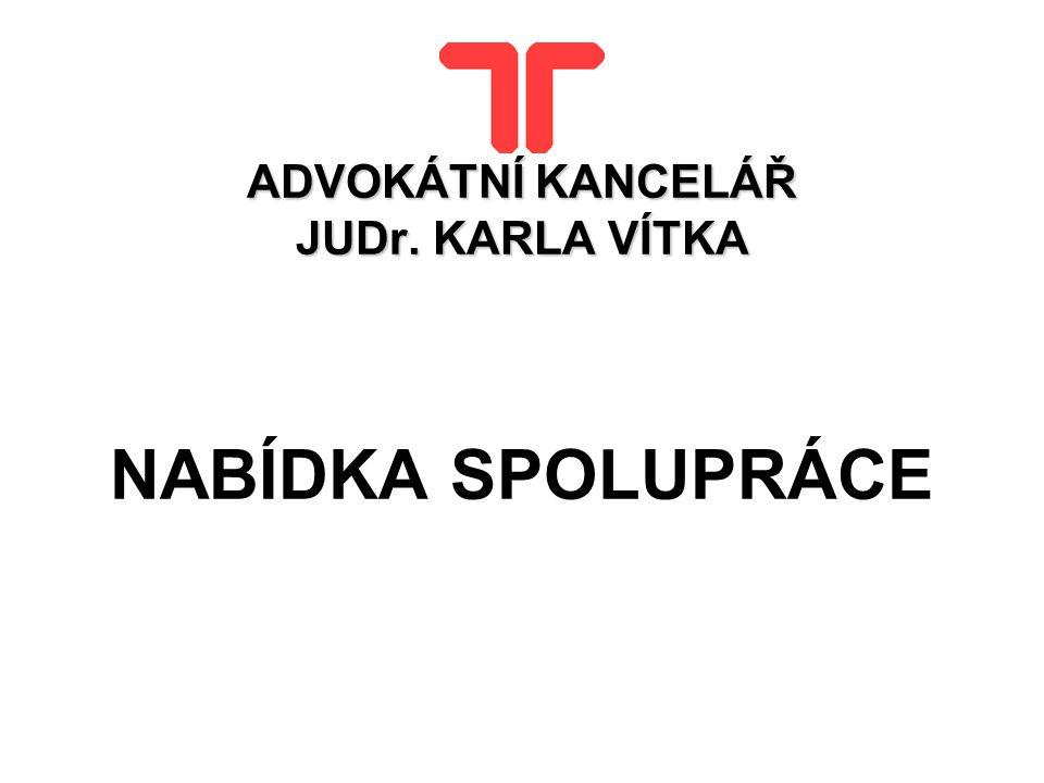 ADVOKÁTNÍ KANCELÁŘ JUDr. KARLA VÍTKA NABÍDKA SPOLUPRÁCE