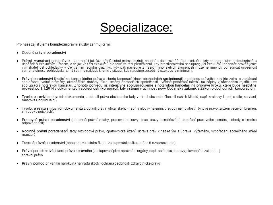 Specializace: Pro naše zajišťujeme komplexní právní služby zahrnující mj.: ● Obecné právní poradenství.
