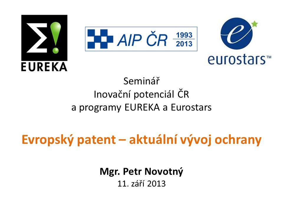 Seminář Inovační potenciál ČR a programy EUREKA a Eurostars Evropský patent – aktuální vývoj ochrany Mgr.