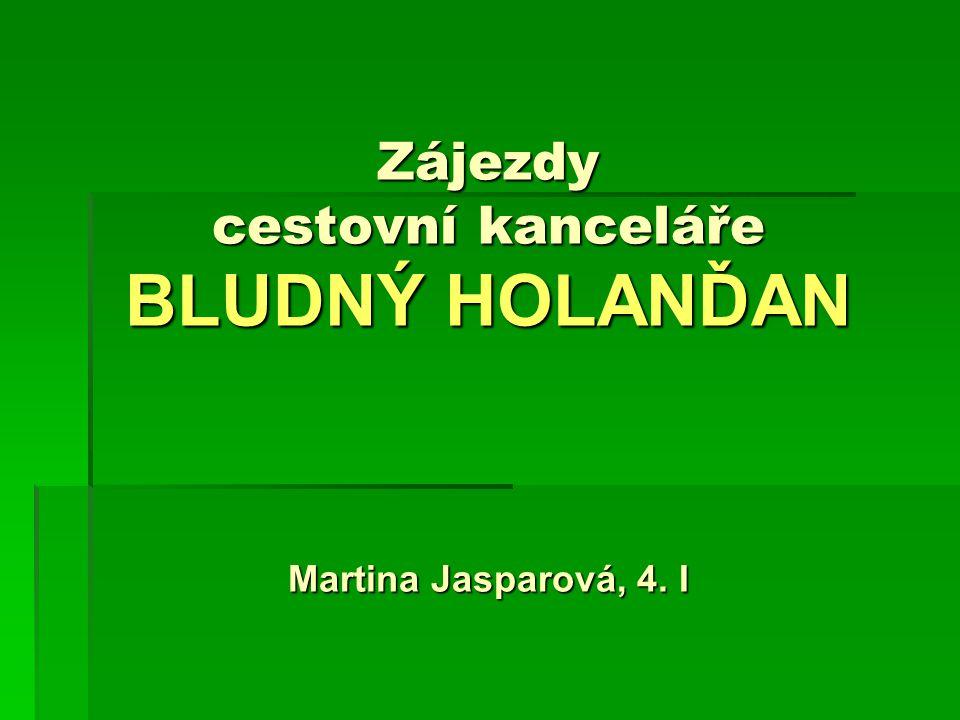 Zájezdy cestovní kanceláře BLUDNÝ HOLANĎAN Martina Jasparová, 4. I