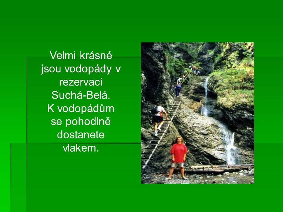 Velmi krásné jsou vodopády v rezervaci Suchá-Belá.