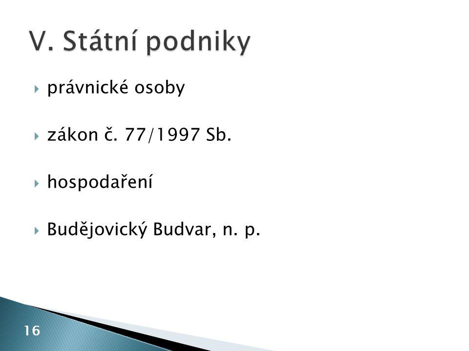 V. Státní podniky právnické osoby zákon č. 77/1997 Sb. hospodaření