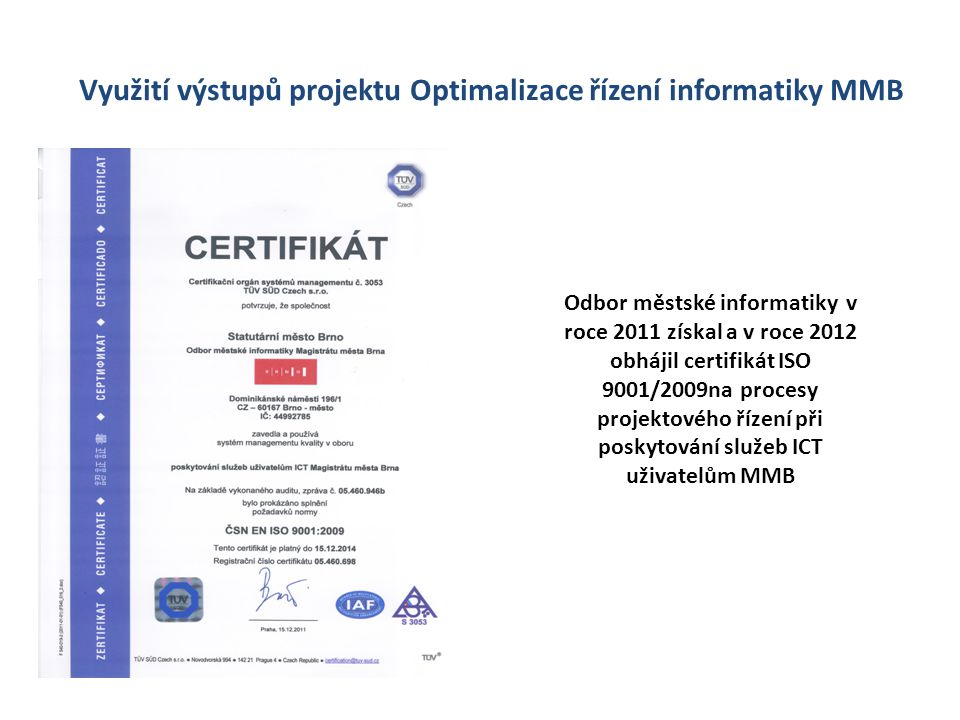 Využití výstupů projektu Optimalizace řízení informatiky MMB