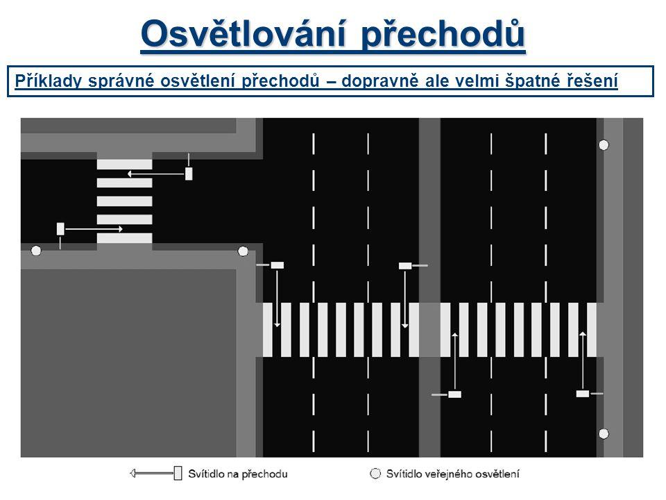Osvětlování přechodů Příklady správné osvětlení přechodů – dopravně ale velmi špatné řešení