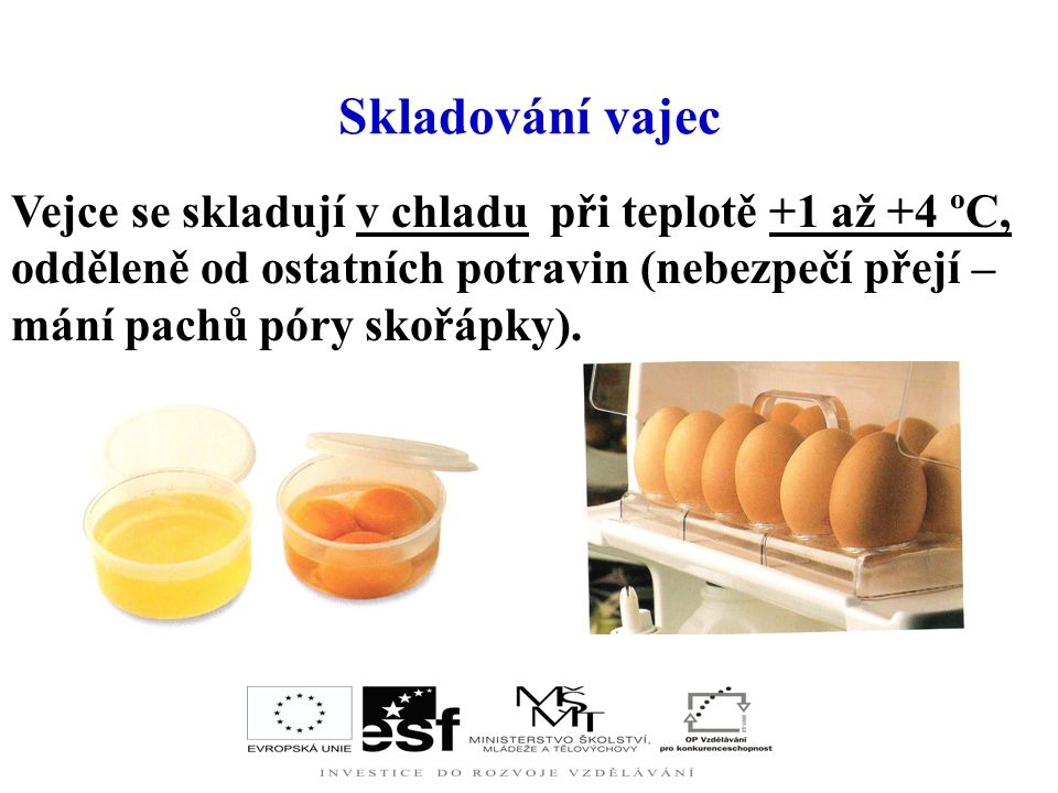 Skladování vajec Vejce se skladují v chladu při teplotě +1 až +4 ºC,