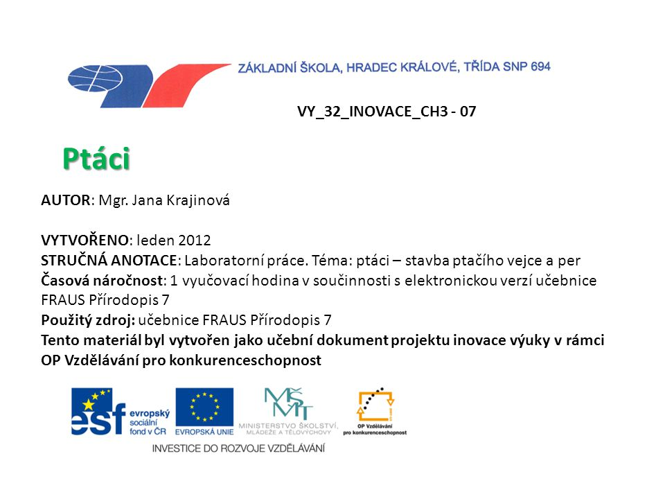 Ptáci VY_32_INOVACE_CH3 - 07 AUTOR: Mgr. Jana Krajinová