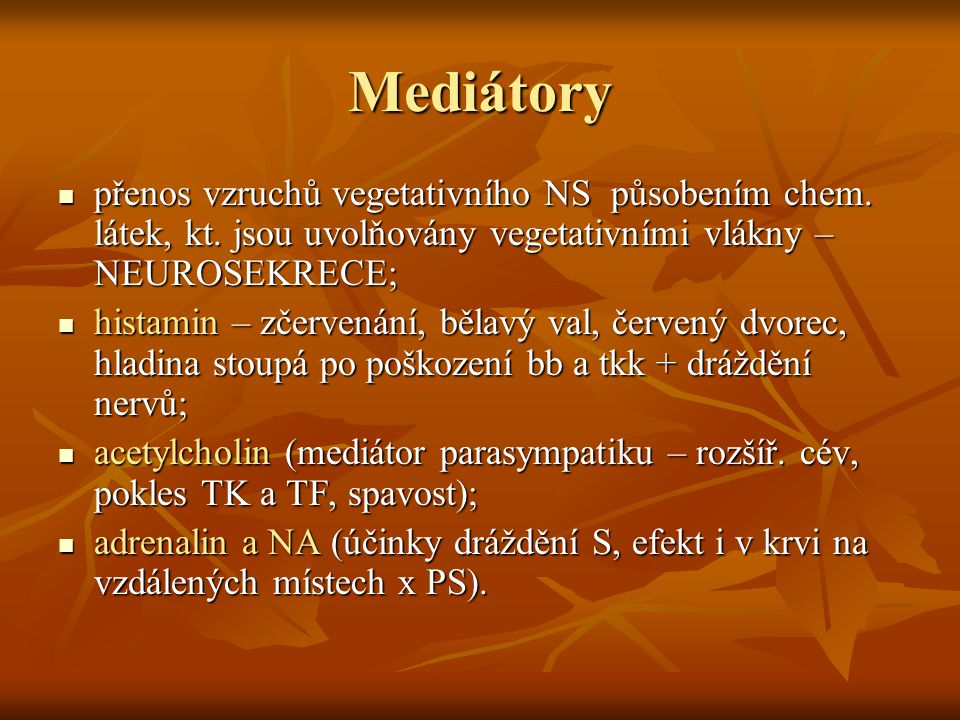Mediátory přenos vzruchů vegetativního NS působením chem. látek, kt. jsou uvolňovány vegetativními vlákny – NEUROSEKRECE;