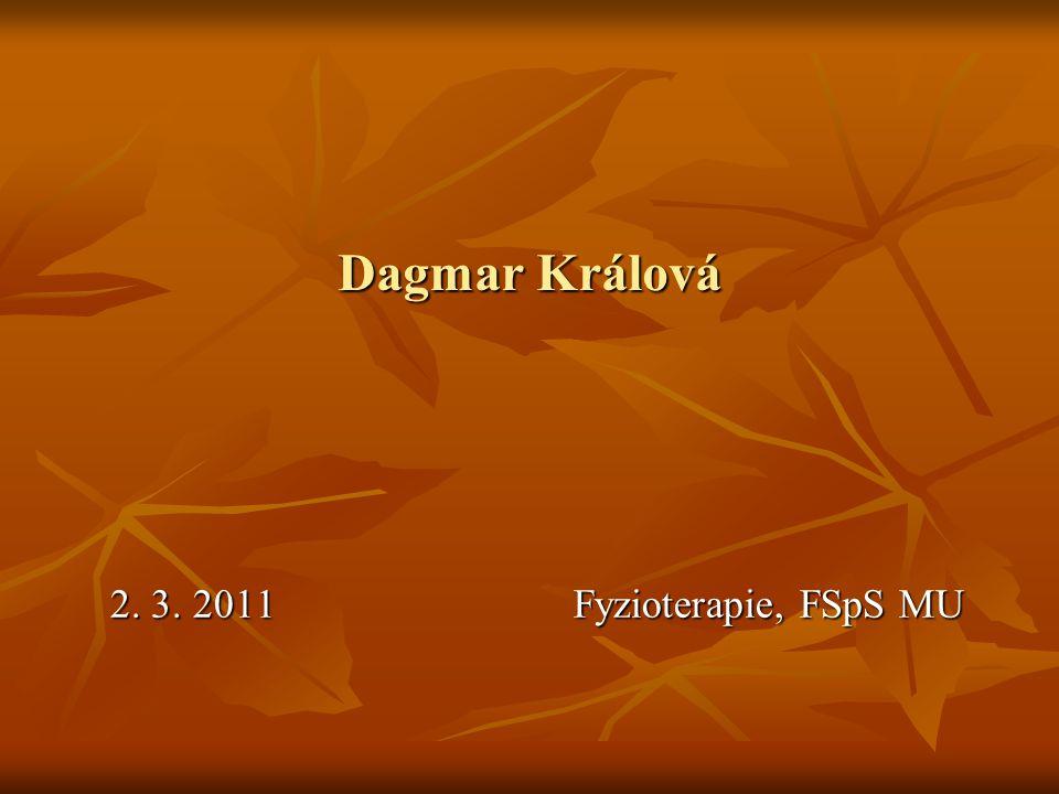 Dagmar Králová 2. 3. 2011 Fyzioterapie, FSpS MU