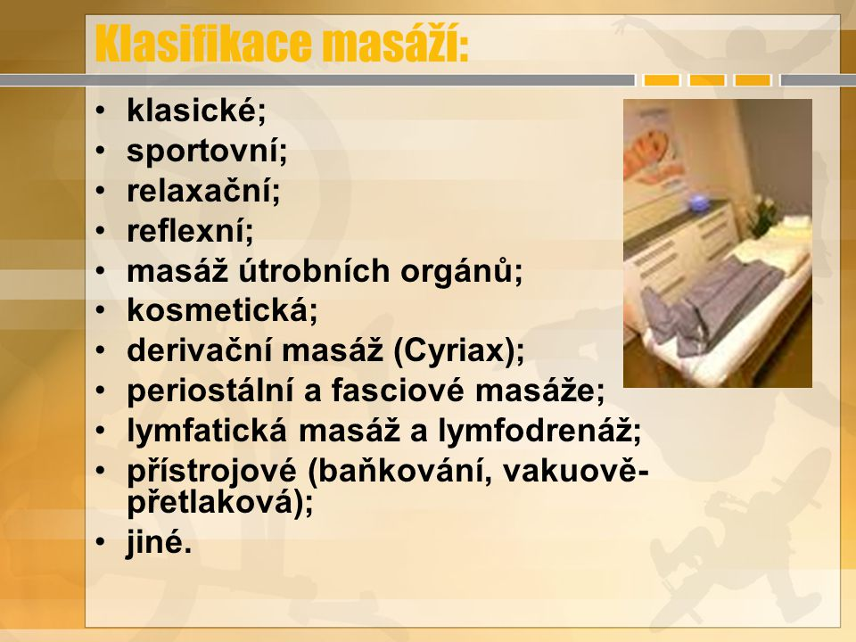 Klasifikace masáží: klasické; sportovní; relaxační; reflexní;