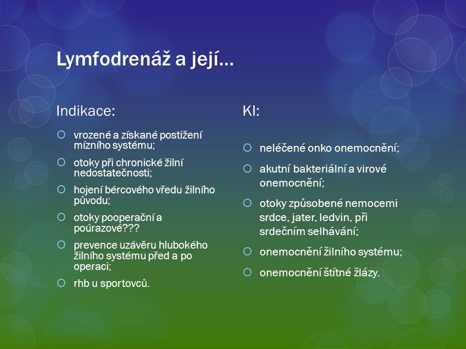 Lymfodrenáž a její… Indikace: KI: neléčené onko onemocnění;