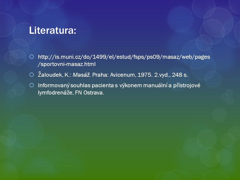 Literatura: http://is.muni.cz/do/1499/el/estud/fsps/ps09/masaz/web/pages /sportovni-masaz.html.