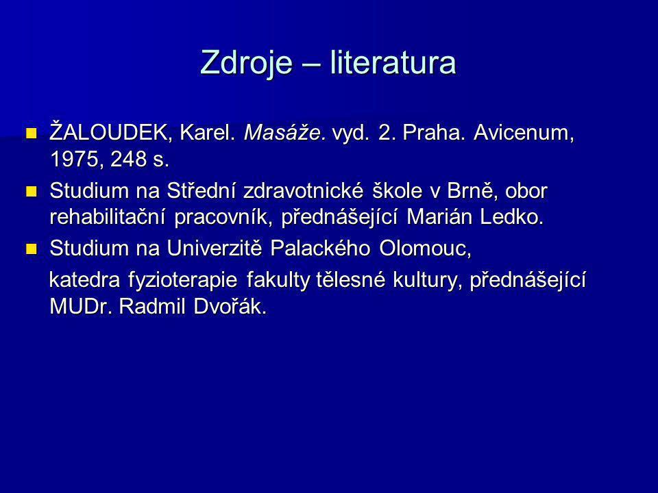 Zdroje – literatura ŽALOUDEK, Karel. Masáže. vyd. 2. Praha. Avicenum, 1975, 248 s.