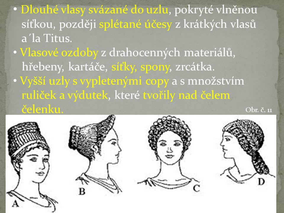 Dlouhé vlasy svázané do uzlu, pokryté vlněnou síťkou, později splétané účesy z krátkých vlasů a´la Titus.