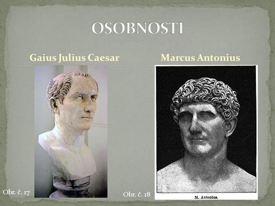 OSOBNOSTI Gaius Julius Caesar Marcus Antonius Obr. č. 17 Obr. č. 18