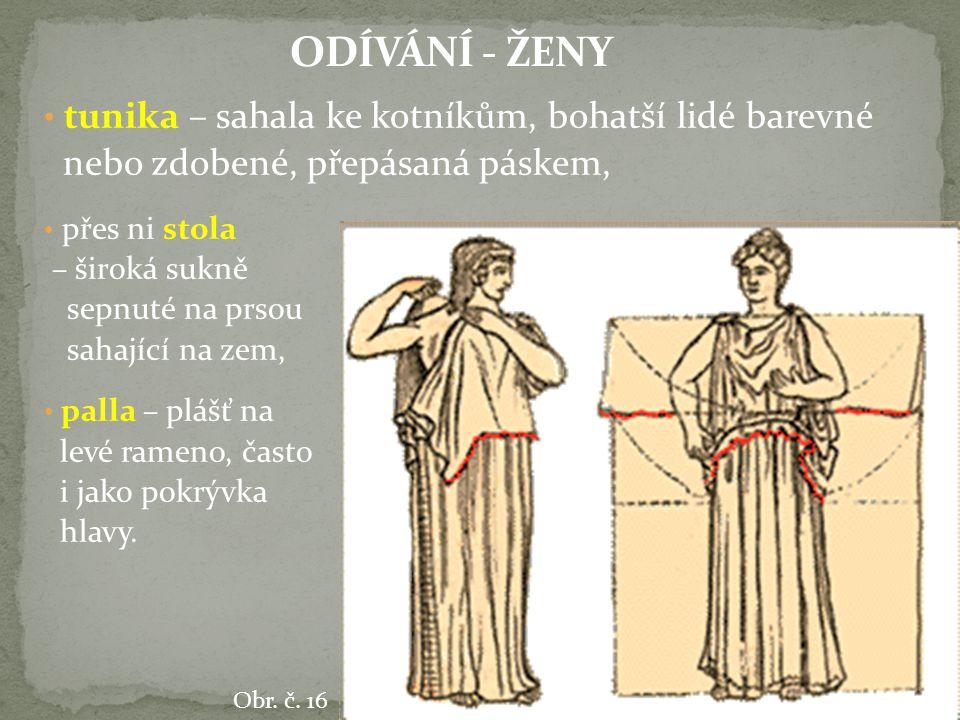 ODÍVÁNÍ - ŽENY tunika – sahala ke kotníkům, bohatší lidé barevné nebo zdobené, přepásaná páskem,