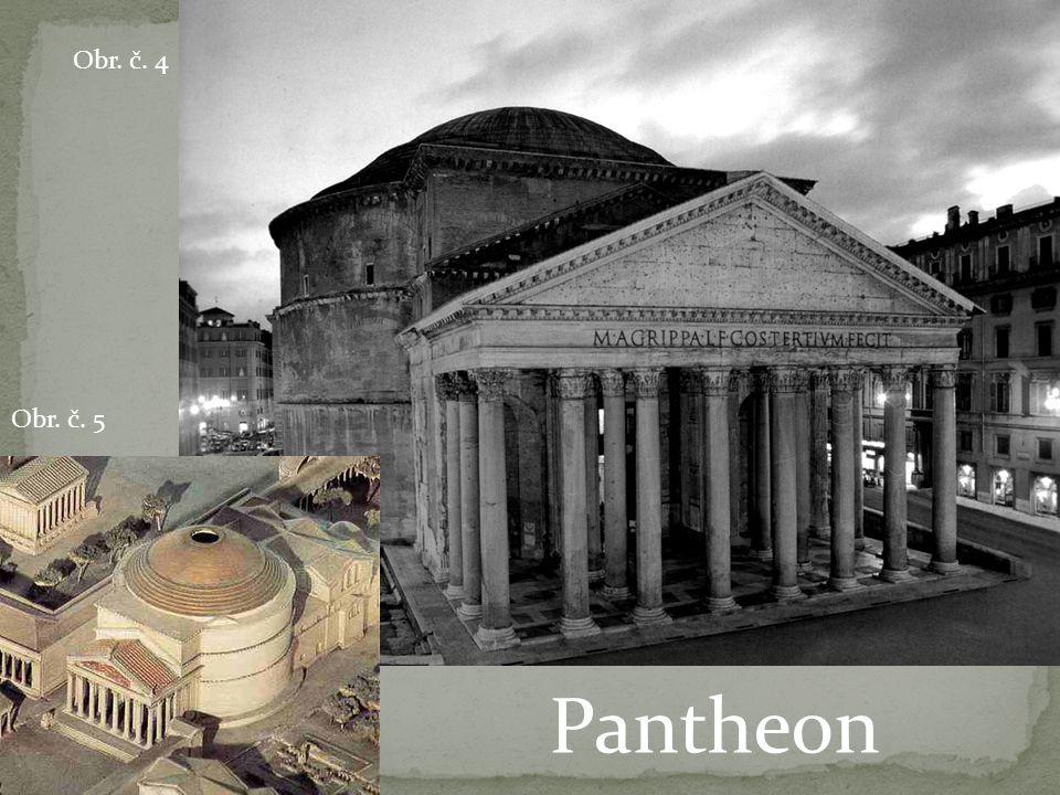 Obr. č. 4 Obr. č. 5 Pantheon