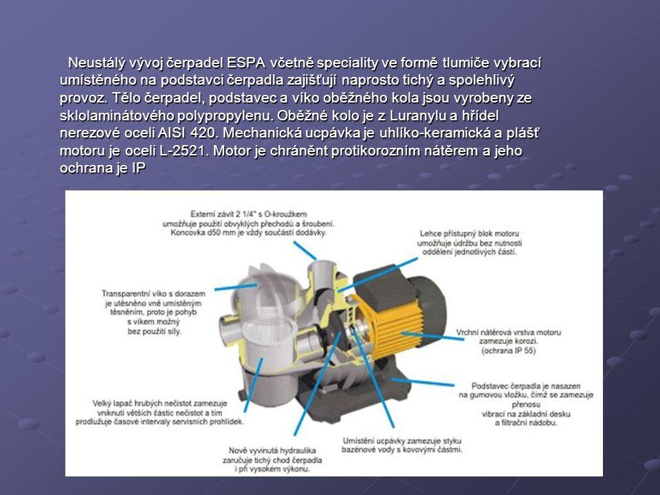 Neustálý vývoj čerpadel ESPA včetně speciality ve formě tlumiče vybrací umístěného na podstavci čerpadla zajišťují naprosto tichý a spolehlivý provoz. Tělo čerpadel, podstavec a víko oběžného kola jsou vyrobeny ze sklolaminátového polypropylenu.