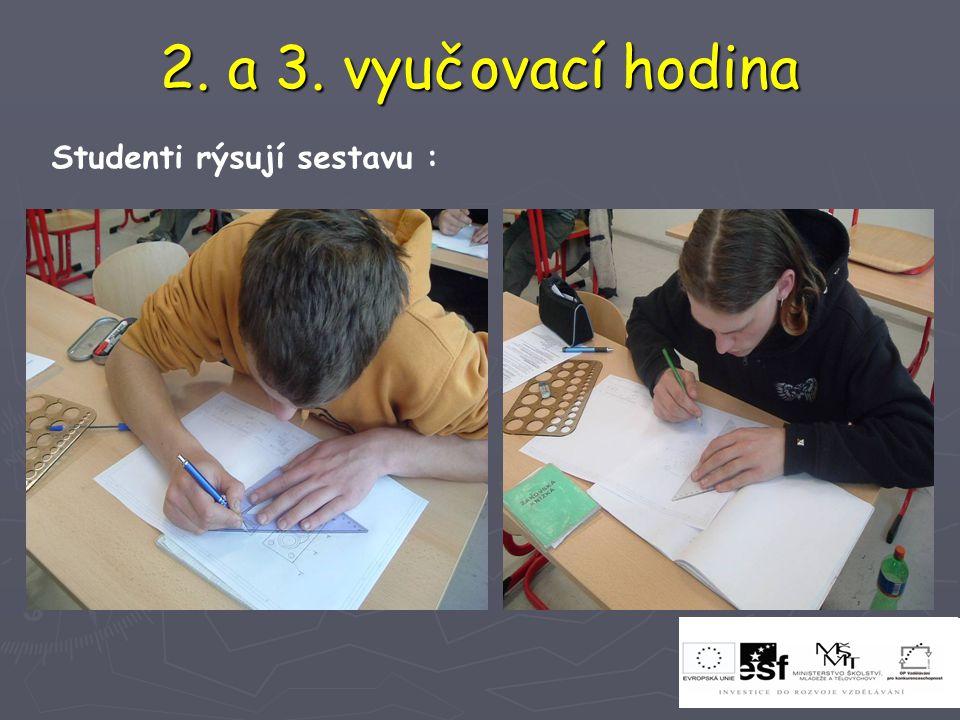 2. a 3. vyučovací hodina Studenti rýsují sestavu :