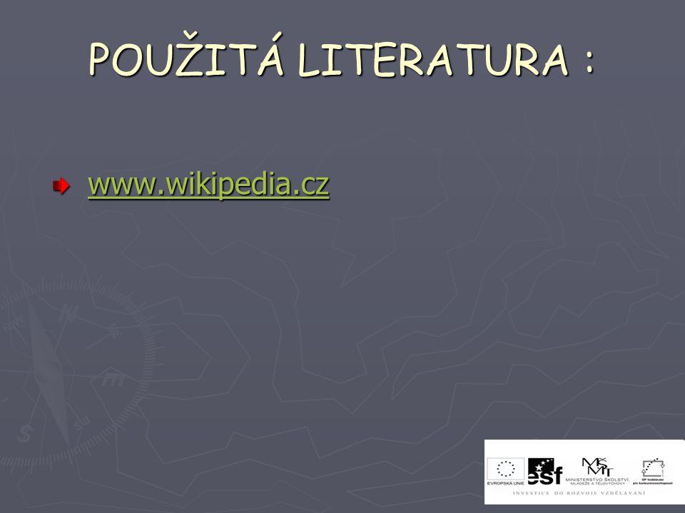 POUŽITÁ LITERATURA : www.wikipedia.cz