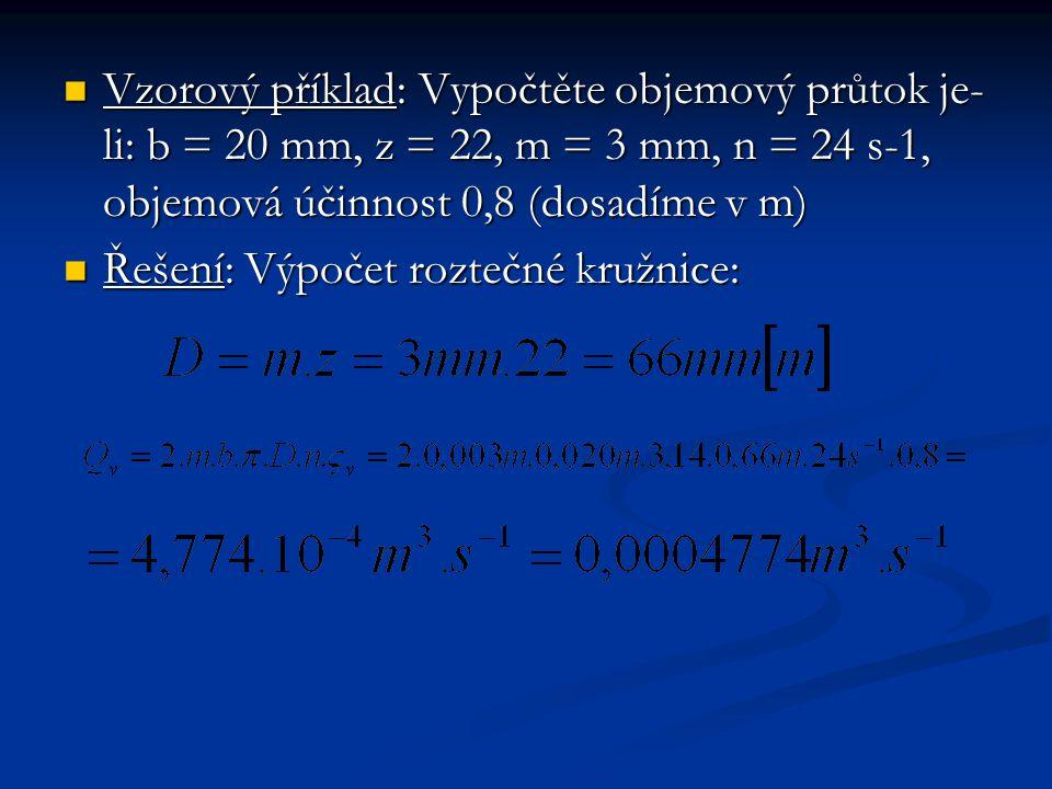 Vzorový příklad: Vypočtěte objemový průtok je-li: b = 20 mm, z = 22, m = 3 mm, n = 24 s-1, objemová účinnost 0,8 (dosadíme v m)