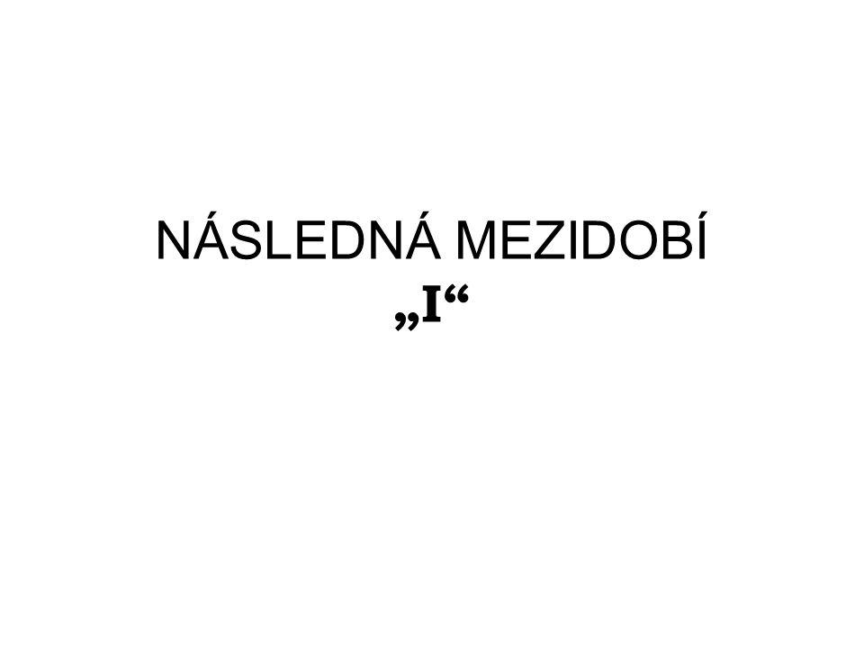 """NÁSLEDNÁ MEZIDOBÍ """"I"""