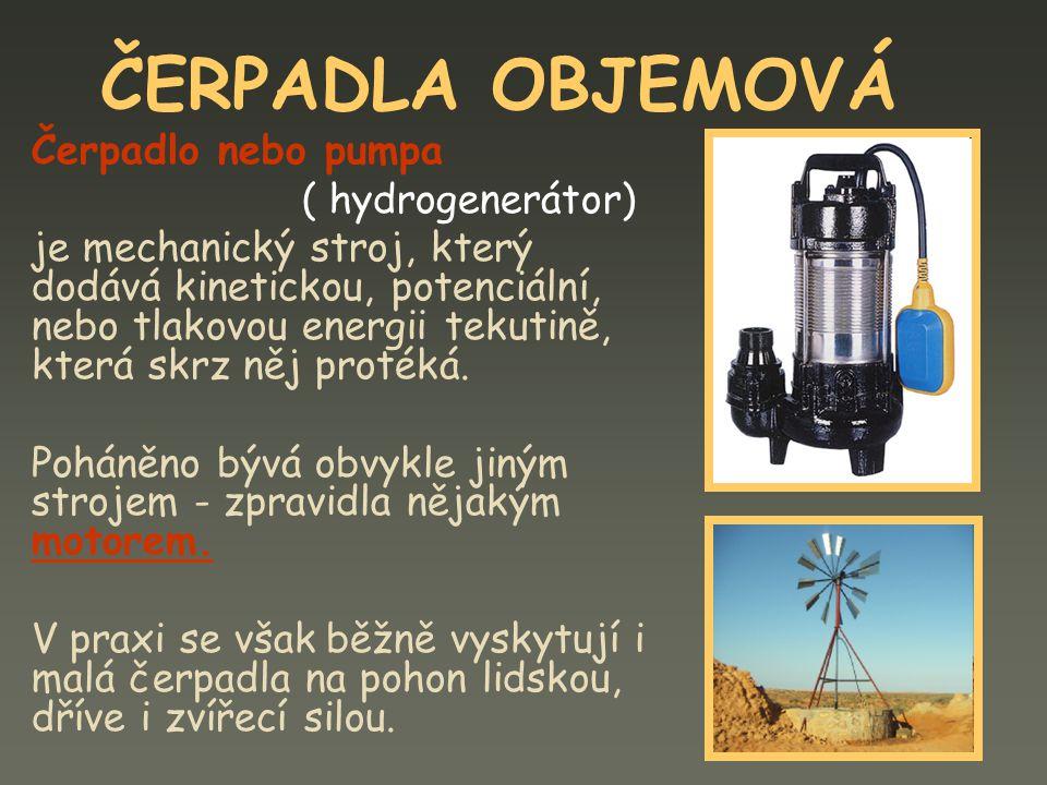 ČERPADLA OBJEMOVÁ Čerpadlo nebo pumpa ( hydrogenerátor)