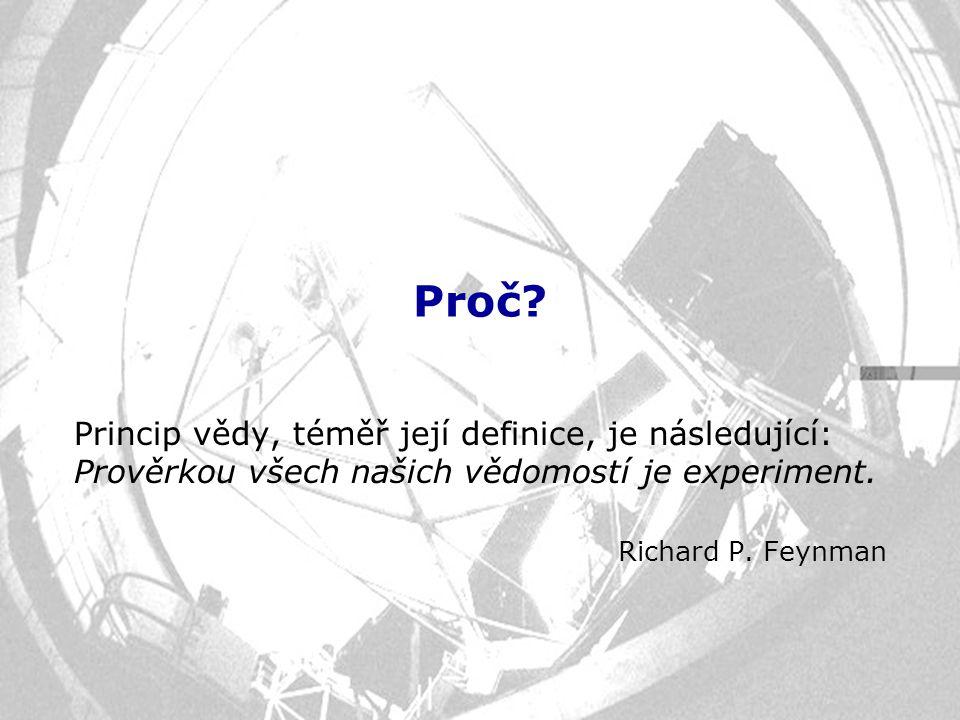 Proč Princip vědy, téměř její definice, je následující: Prověrkou všech našich vědomostí je experiment.
