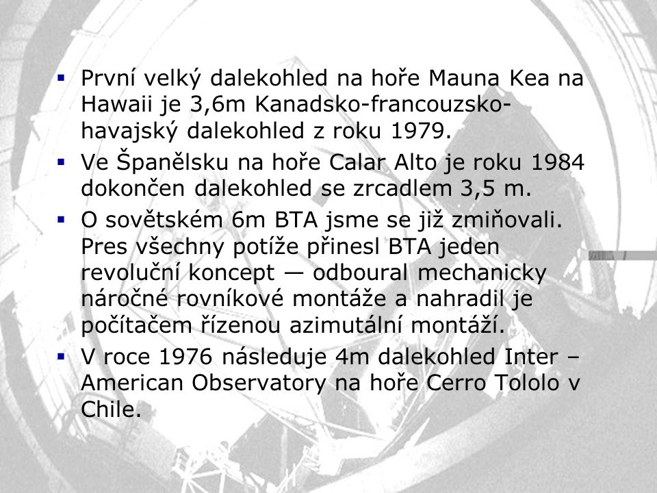 První velký dalekohled na hoře Mauna Kea na Hawaii je 3,6m Kanadsko-francouzsko-havajský dalekohled z roku 1979.