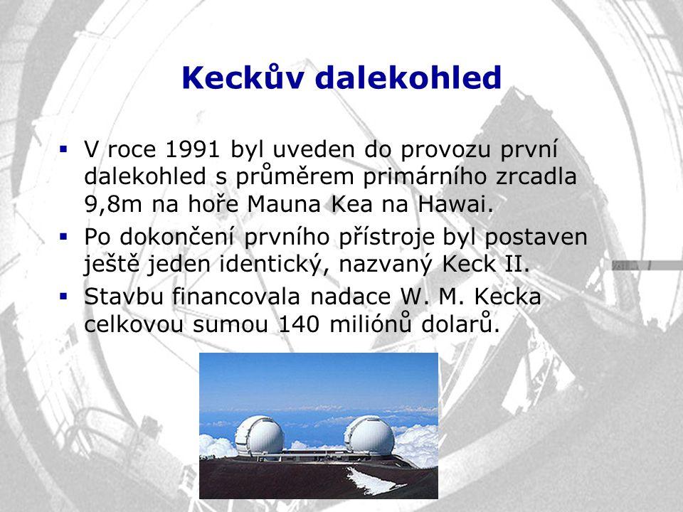 Keckův dalekohled V roce 1991 byl uveden do provozu první dalekohled s průměrem primárního zrcadla 9,8m na hoře Mauna Kea na Hawai.