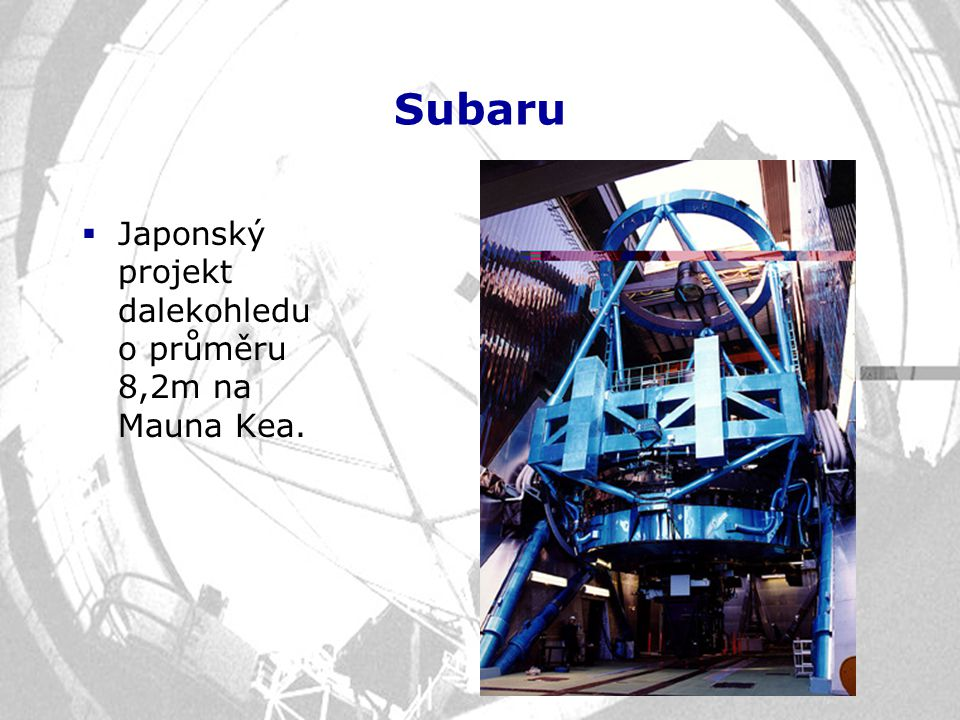 Subaru Japonský projekt dalekohledu o průměru 8,2m na Mauna Kea.